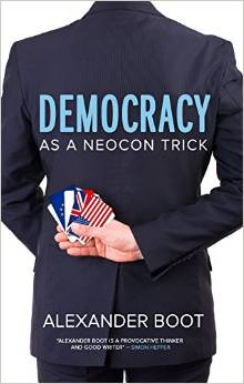 Democracy as a Neocon Trick by Alexander Boot
