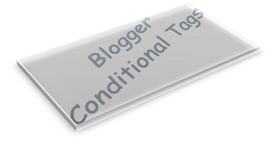 How to Use Blogger Conditional Tags