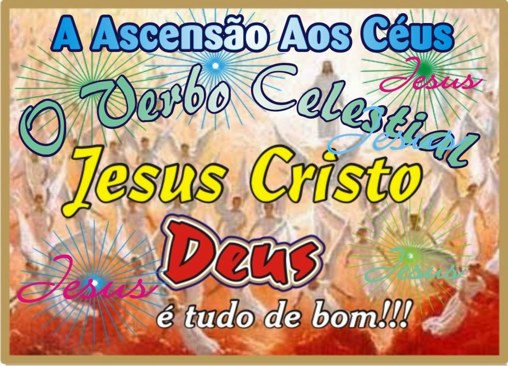 A Ascensão do Verbo Celestial Yeshua Jesus Cristo