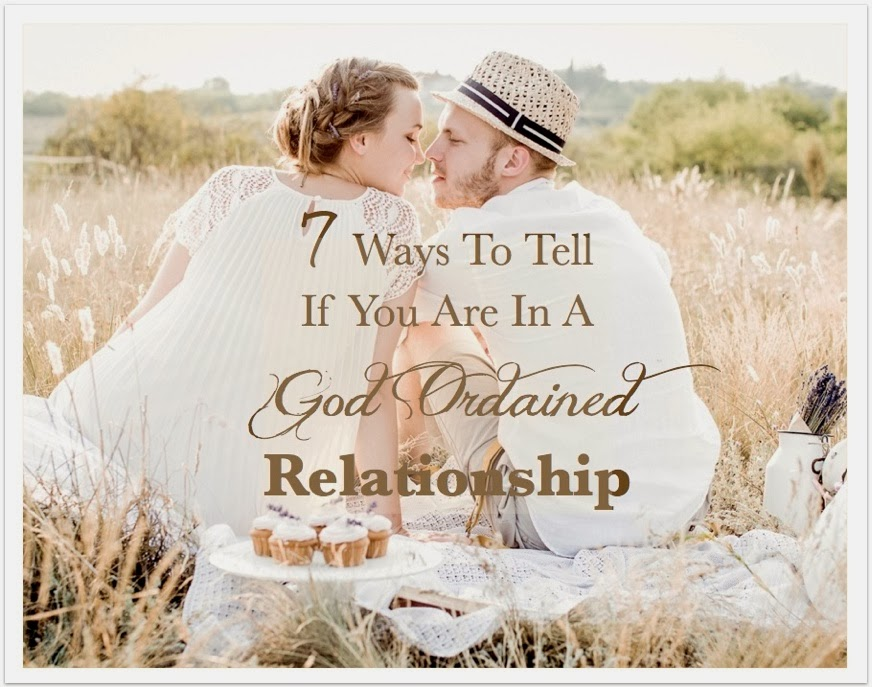 7 Ways To Tell If You Are In A God Ordained Relationship