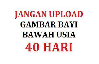Jangan upload gambar bayi bawah usia 40 hari