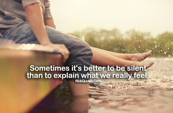 Life Quotes | Be Silent Then To Explain really Feel