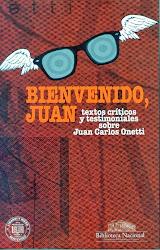 BIENVENIDO JUAN (crítica y testimonio sobre Juan Carlos Onetti)