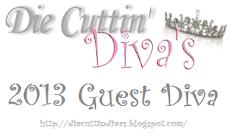 Guest Diva at Die Cuttin' Diva's 2013