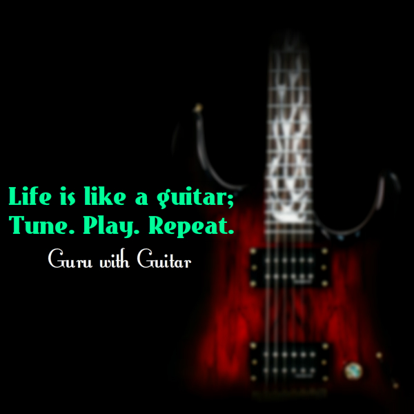 life_like_guitar_tune_play_repeat_quote_vikrmn_guru_with_guitar_gwg_novel_chartered_accountant_ca_author_srishti_vikram_verma_tpr