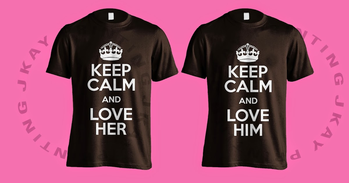 T-shirt Couple Keep Calm and LOVE Him Her « JKAY PRINTING