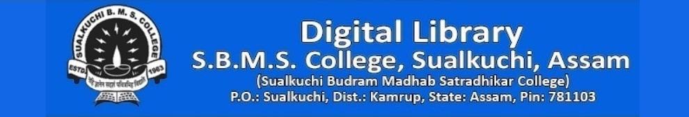 Digital Library of Sualkuchi Budram Madhab Satradhikar College (S.B.M.S. College), Sualkuchi, Assam