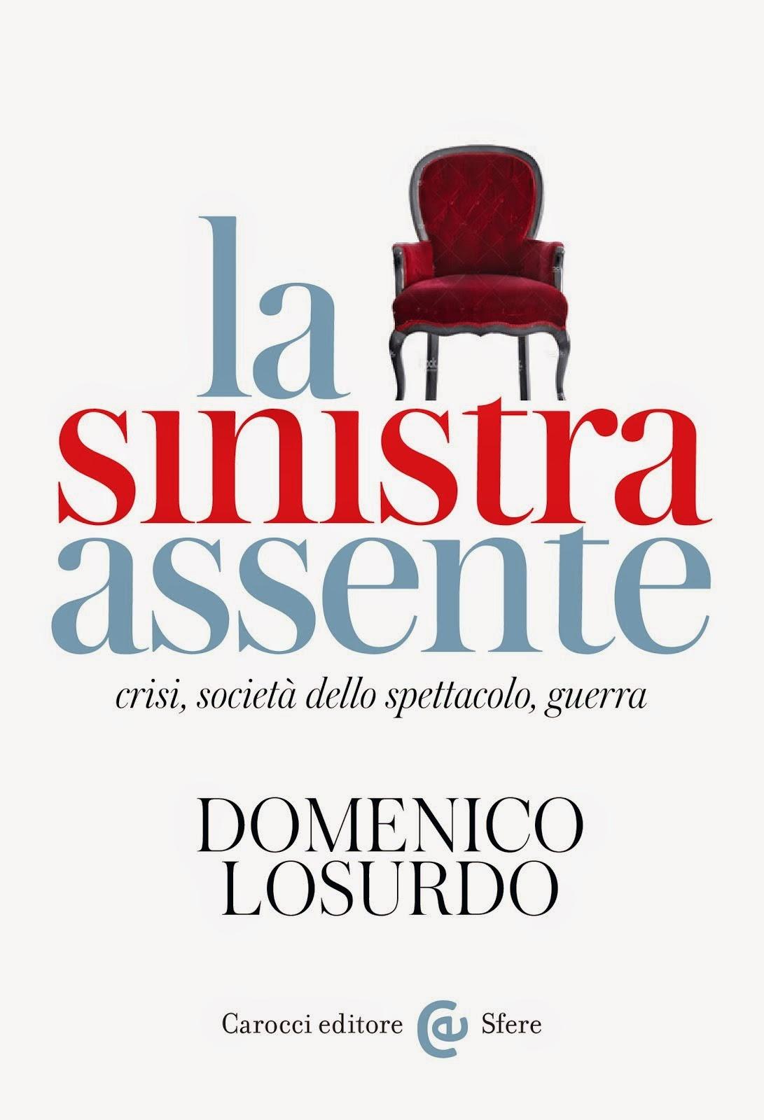 Domenico Losurdo: La sinistra assente. Crisi, società dello spettacolo, guerra, Carocci, Roma 2014