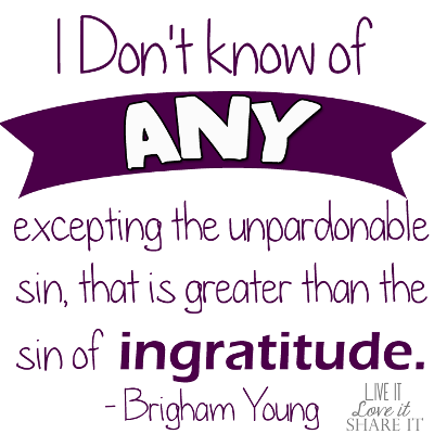 I do not know of any, excepting the unpardonable sin, that is greater than the sin of ingratitude. - Brigham Young
