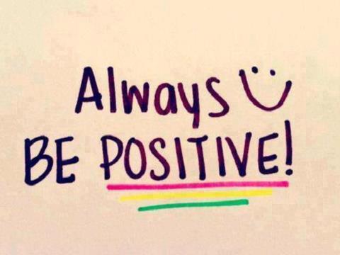 Always :) be positive!