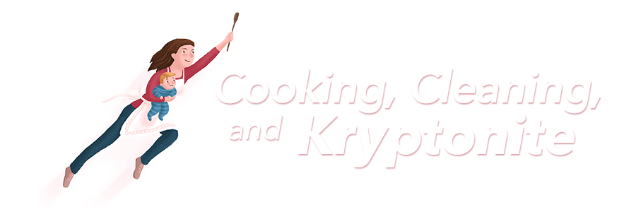 Cooking, Cleaning and Kryptonite