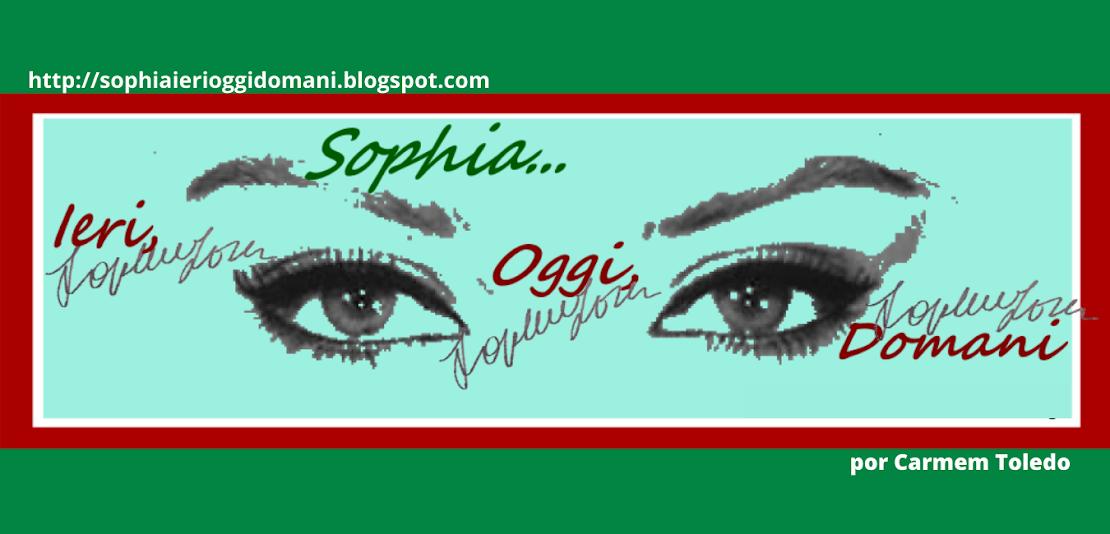 Sophia... Ieri, Oggi, Domani