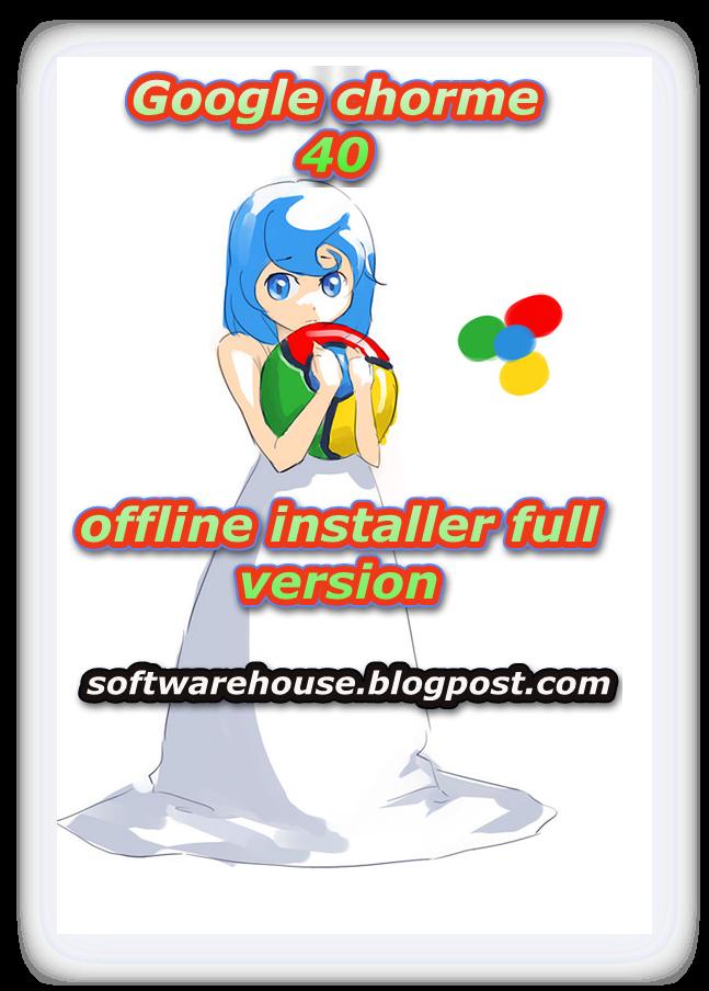 Google Chrome Offline Installer Full Free Download Lestest Version