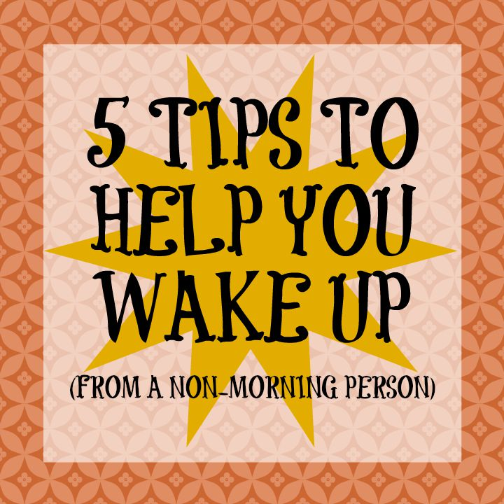 5 tips to help you wake up (from a non-morning person)