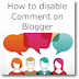 How to disable Comment on Blogger/Or specific posts
