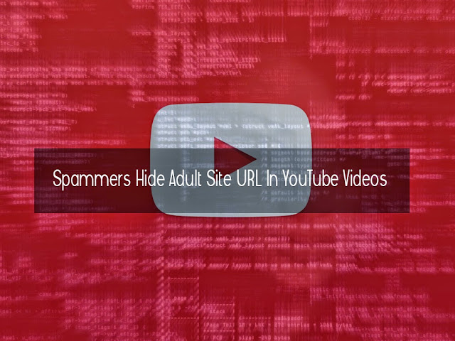 Spammers Hide Adult Site URL In YouTube Videos