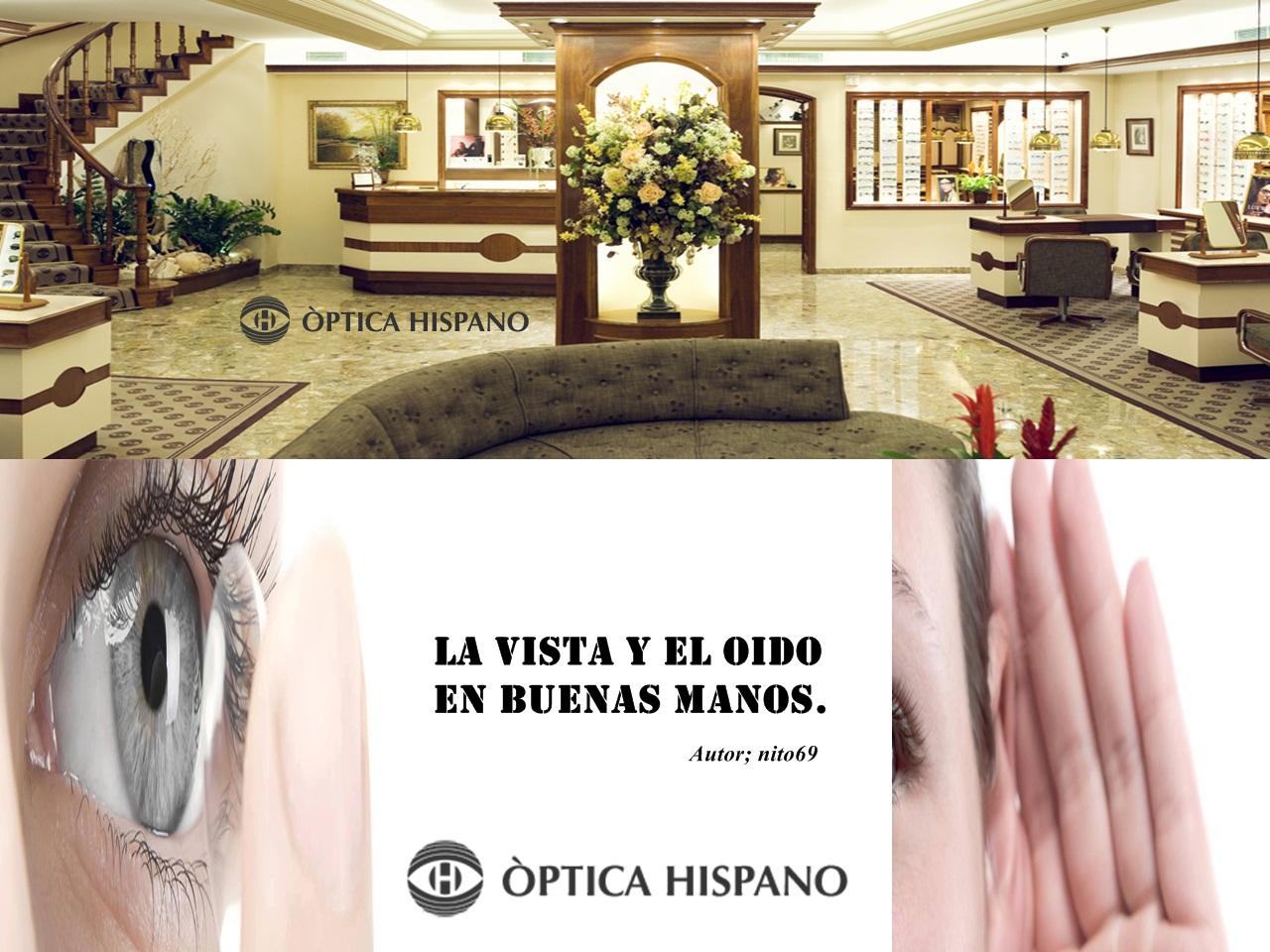 ÒPTICA HISPANO... LA VISTA Y EL OIDO EN BUENAS MANOS.