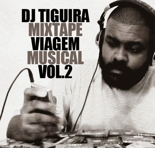 Baixe/Ouça a nova mixtape do DJ Tiguira - Viagem Musical Vol. 2