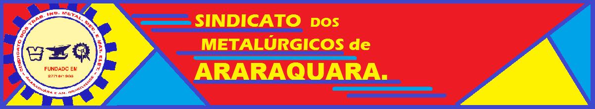 Sindicato dos Metalúrgicos de Araraquara.