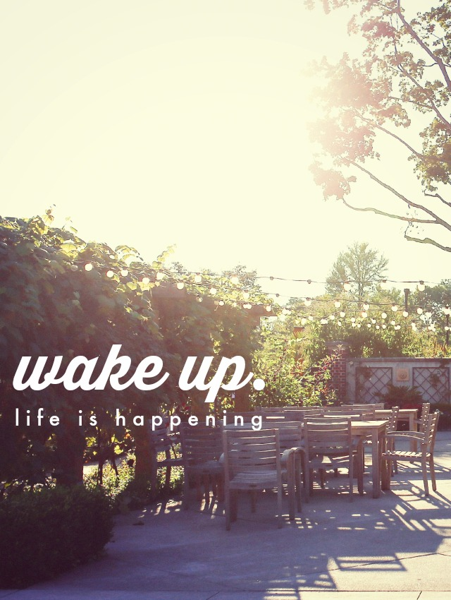 wake up. life is happening.
