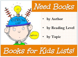 Need Books ... by Author or Reading Level or Topic?  Check our Books for Kids Lists!