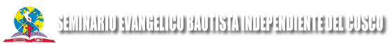 SEMINARIO EVANGÉLICO BAUTISTA INDEPENDIENTE DEL CUSCO