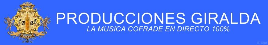 .: Producciones Giralda :. .:La Música Cofrade en Directo 100% :.