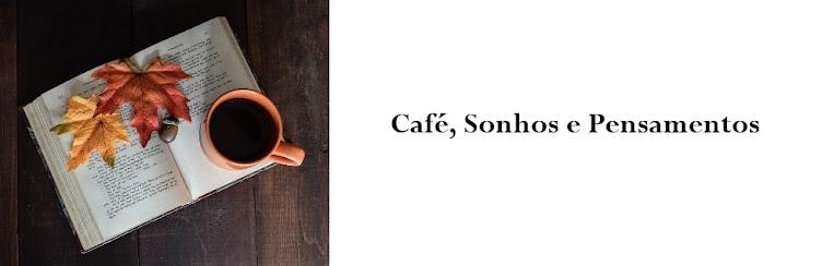 Café, sonhos e pensamentos