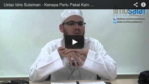 Ustaz Idris Sulaiman – Kenapa Perlu Pakai Kain Pelikat Ketika Solat?