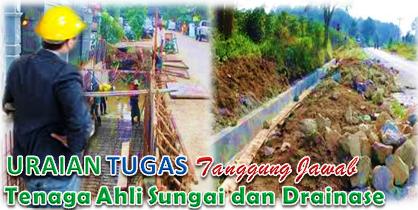Uraian Tugas Dan Tanggung Jawab Tenaga Ahli Teknik Sungai dan Drainase.