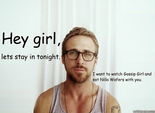 "Meme: ""Hey girl, let's stay in tonight. I want to watch Gossip Girl and eat Nilla Wafers with you."""