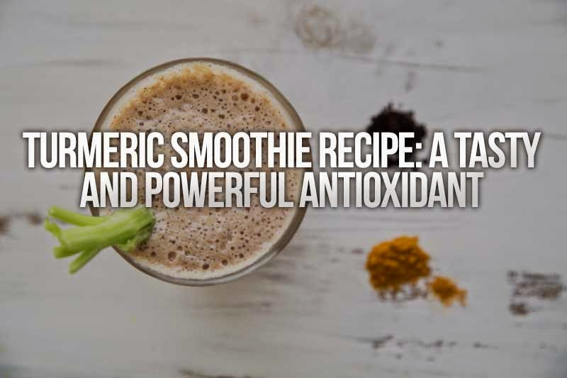Turmeric Smoothie Recipe: a Tasty and Powerful Antioxidant