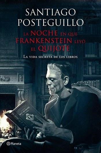 La noche en que Frankenstein leyó el Quijote Santiago Posteguillo