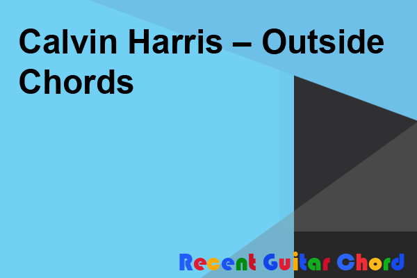 Calvin Harris – Outside Chords