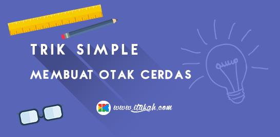 Cara Mudah dan Simple Membuat Otak Cerdas