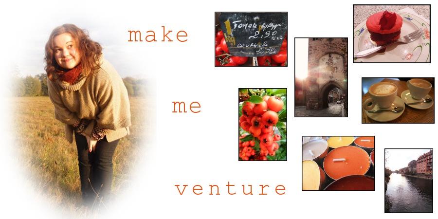 make me venture