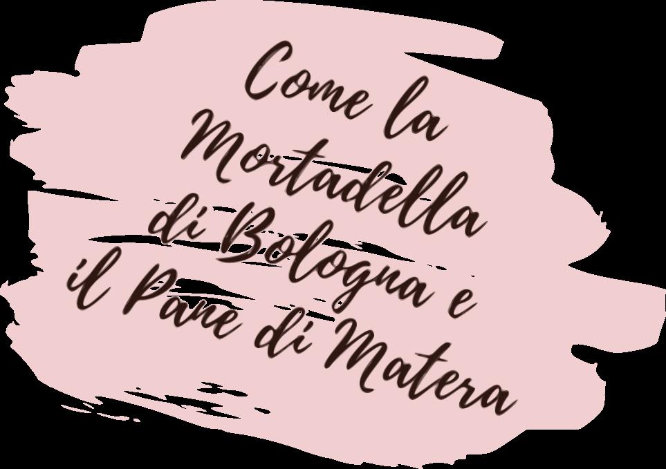 Come la Mortadella di Bologna e il Pane di Matera