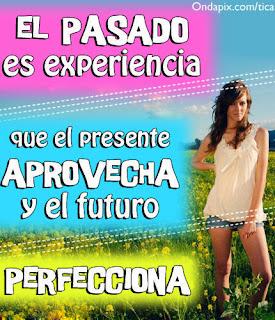 Frases Para La Vida: El Pasado Es Experiencia Que El Presente Aprovecha Y El Futuro Perfecciona