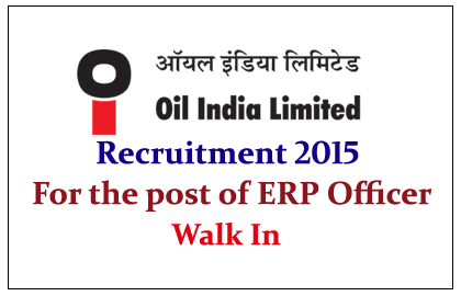 Oil India Limited Hiring for the post of ERP Officer-Engineering 2015