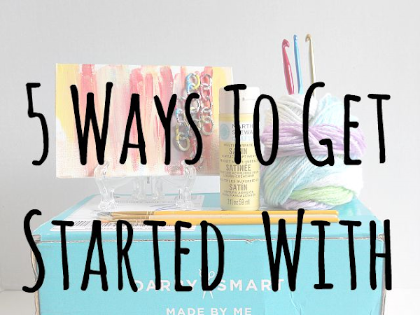 5 Ways To Get Started With Crafting