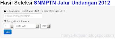 Pengumuman Hasil Seleksi SNMPTN Jalur Undangan 2012