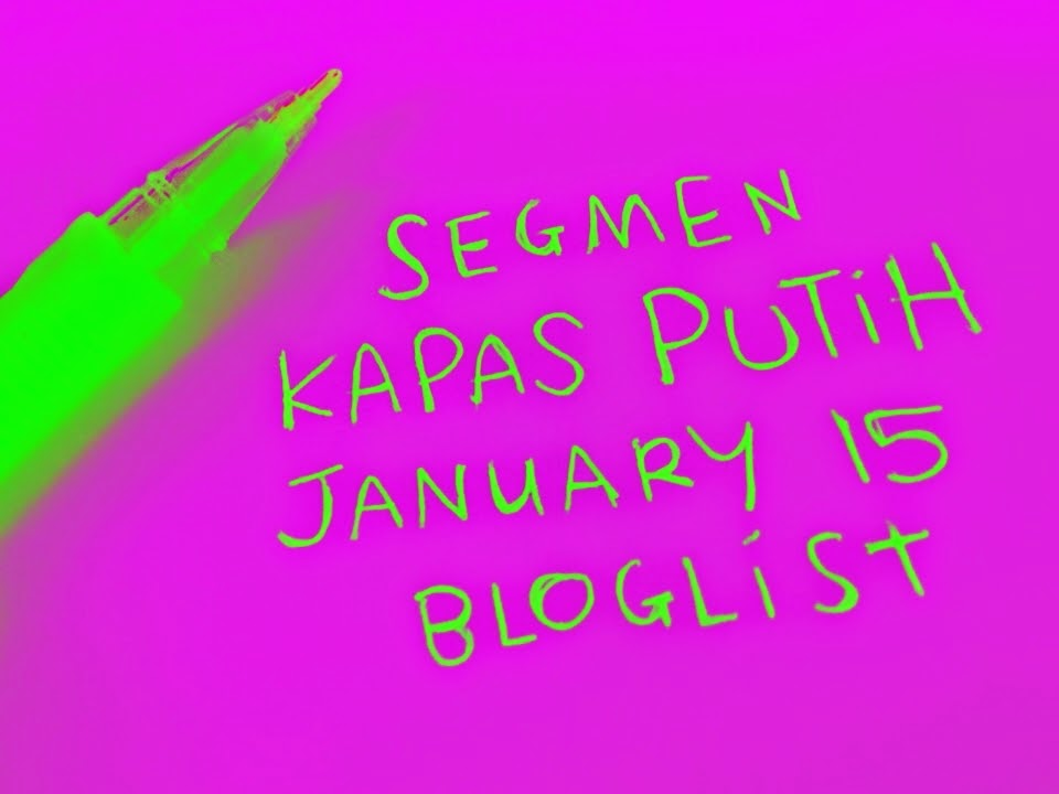 SEGMEN: Kapas Putih January 15 Bloglist