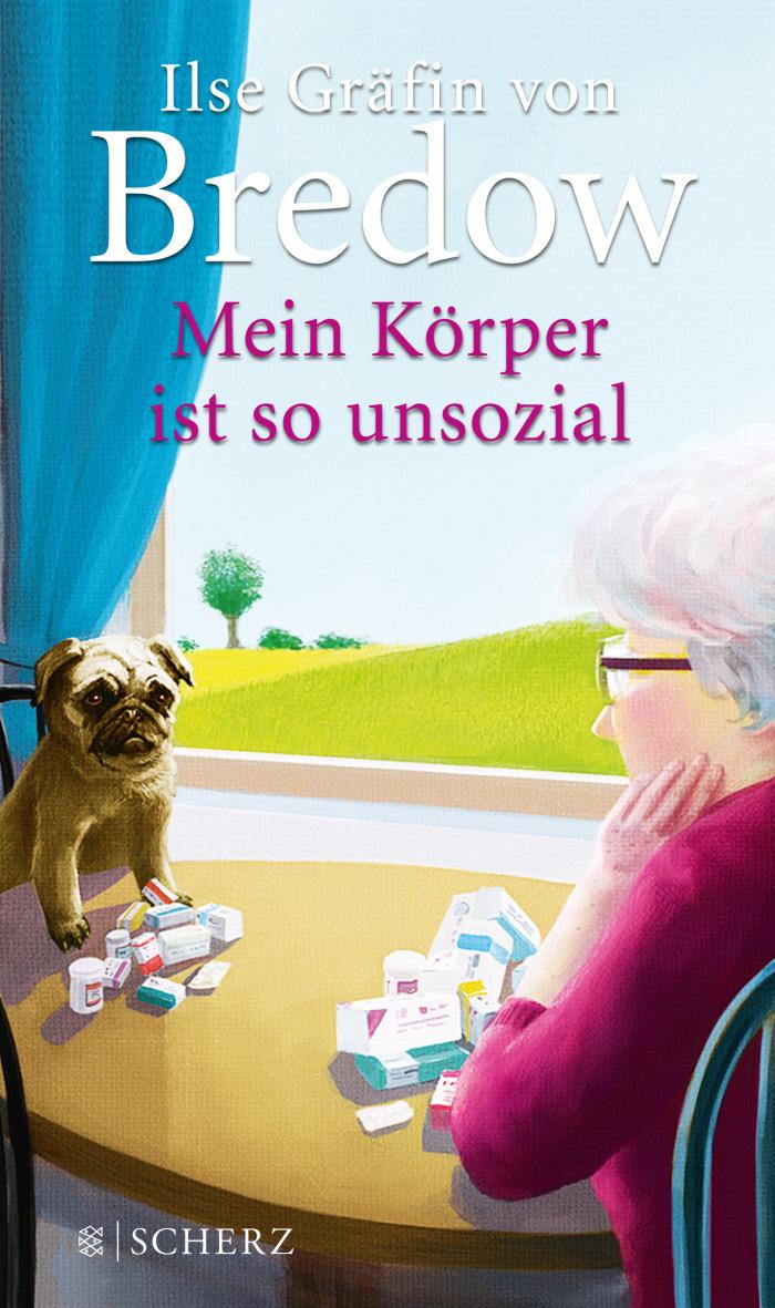 Cover for Ilse Gräfin von Bredow - Mein Körper ist so unsozial - Mops und alte dame besorgt vor einem berg aus medikamenten - stil eher malerisch und humorvoll