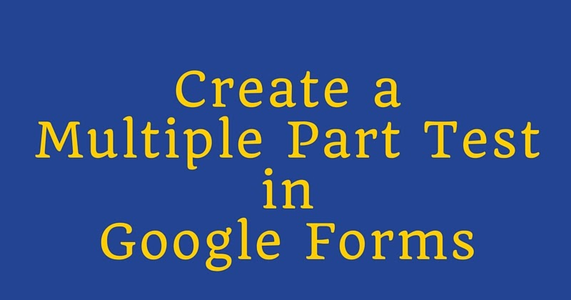 How to Create a Multiple Part Test in Google Forms