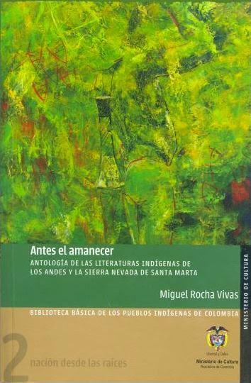 Antes el Amanecer: Antología de las Literaturas Indígenas de Los Andes y la Sierra Nevada de Santa Marta