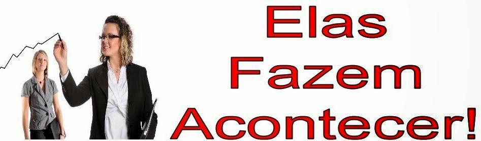 ELAS FAZEM ACONTECER