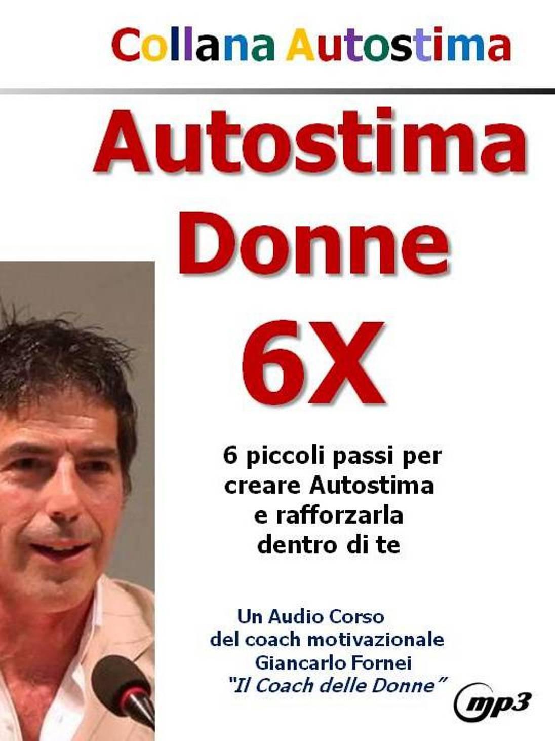 Autostima Donne 6X - il nuovo audiocorso Mp3 di Giancarlo Fornei
