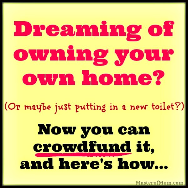 How To Crowdfund your downpayment and home repairs