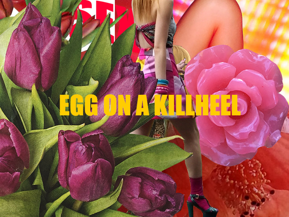 EGG ON A KILL HEEL