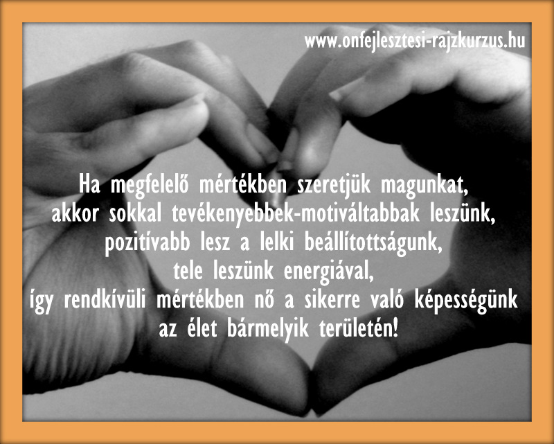 Ha megfelelő mértékben szeretjük magunkat, akkor sokkal tevékenyebbek-motiváltabbak leszünk,...
